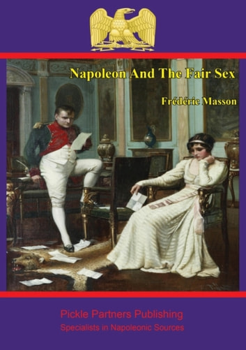 Napoleon and the Fair Sex ebook by Frédéric Masson