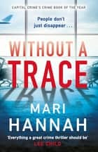 Without a Trace - Capital Crime's Crime Book of the Year ebook by Mari Hannah