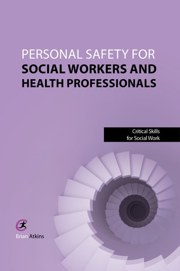 Personal Safety for Social Workers and Health Professionals ebook by Brian Atkins