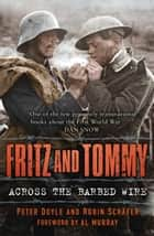 Fritz and Tommy - Across the Barbed Wire ebook by Peter Doyle, Robin Schäfer