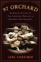 97 Orchard - An Edible History of Five Immigrant Families in One New York Tenement ebook by Jane Ziegelman
