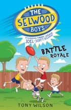 The Selwood Boys: Battle Royale ebook by Tony Wilson,Adam Selwood,Joel Selwood,Scott Selwood,Troy Selwood