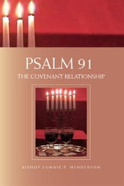 Psalm 91:The Covenant Relationship ebook by Bishop Lonnie P. Henderson