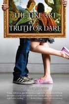 The Fine Art of Truth or Dare ebook by Melissa Jensen