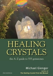 Healing Crystals - The A - Z Guide to 555 Gemstones ebook by Michael Gienger