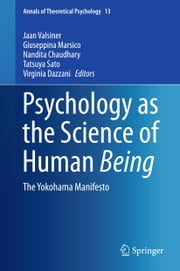 Psychology as the Science of Human Being - The Yokohama Manifesto ebook by Jaan Valsiner,Giuseppina Marsico,Nandita Chaudhary,Tatsuya Sato,Virginia Dazzani