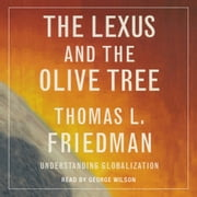 The Lexus and the Olive Tree - Understanding Globalization audiobook by Thomas L. Friedman