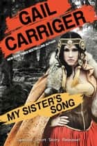 My Sister's Song - A Historical Fantasy Short Story ebook by Gail Carriger