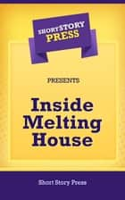 Inside Melting House ebook by Short Story Press