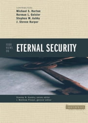 Four Views on Eternal Security ebook by Stanley N. Gundry,J. Matthew Pinson