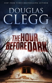The Hour Before Dark - A Supernatural Thriller ebook by Douglas Clegg