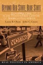 Beyond Red State and Blue State - Electoral Gaps in the 21st Century American Electorate ebook by Matthew H. Olson, John Green