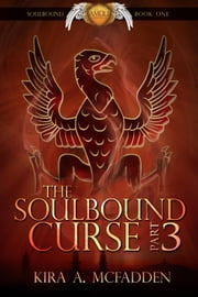 The Soulbound Curse – Part 3 - Amüli Chronicles: Soulbound, #3 ebook by Kira A. McFadden