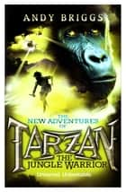 Tarzan: The Jungle Warrior eBook by Andy Briggs