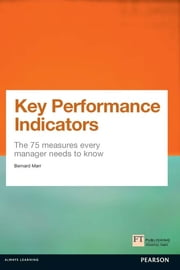 Key Performance Indicators (KPI) - The 75 measures every manager needs to know ebook by Bernard Marr