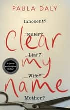 Clear My Name - a compelling, twisty thriller that you won't be able to put down ebook by Paula Daly