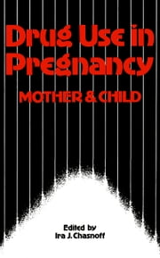 Drug Use in Pregnancy: Mother and Child ebook by I.J. Chasnoff