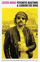 Psychotic Reactions and Carburetor Dung ebook by Lester Bangs, Greil Marcus