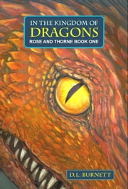 In The Kingdom Of Dragons: Rose And Thorne ebook by D. L. Burnett