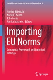 Importing EU Norms - Conceptual Framework and Empirical Findings ebook by Annika Björkdahl,Natalia Chaban,John Leslie,Annick Masselot