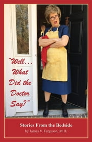 """Well...What Did the Doctor Say?"": Stories From the Bedside ebook by James V. Ferguson"