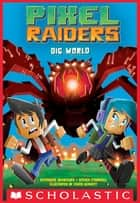 Pixel Raiders #1: Dig World ebook by Stephanie Bendixsen, Steven O'Donnell, Chris Kennett