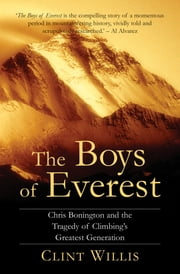 The Boys of Everest - The Tragic Story of Climbing's Greatest Generation ebook by Clint Willis