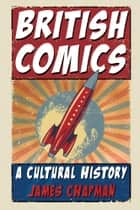 British Comics - A Cultural History eBook by James Chapman