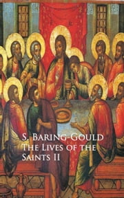 The Lives of the Saints - II ebook by S. Baring-Gould