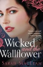 Wicked and the Wallflower ebook by Sarah MacLean