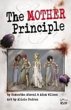 The MOTHER Principle - MOTHER Knows Best ebook by Adam Wilson, Alicia Padron, S. Atzeni