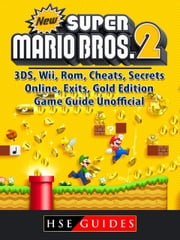 New Super Mario Bros 2, 3DS, Wii, Rom, Cheats, Secrets, Online, Exits, Gold Edition, Game Guide Unofficial