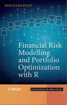 Financial Risk Modelling and Portfolio Optimization with R ebook by Bernhard Pfaff