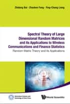 Spectral Theory of Large Dimensional Random Matrices and Its Applications to Wireless Communications and Finance Statistics ebook by Zhidong Bai,Zhaoben Fang,Ying-Chang Liang