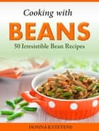 Cooking with Beans 50 Irresistible Bean Recipes ebook by Donna K Stevens