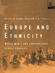 Europe and Ethnicity - The First World War and Contemporary Ethnic Conflict ebook by Seamus Dunn,T.G. Fraser