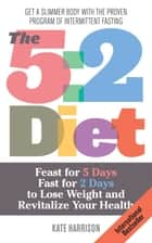 The 5:2 Diet - Feast for 5 Days, Fast for 2 Days to Lose Weight and Revitalize Your Health ebook by Kate Harrison