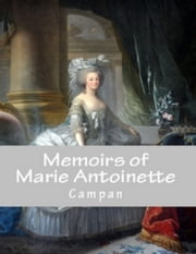 Memoirs of Marie Antoinette ebook by Campan