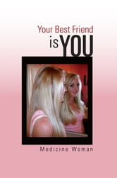 Your Best Friend – is YOU ebook by Medicine Woman