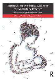 Introducing the Social Sciences for Midwifery Practice - Birthing in a Contemporary Society ebook by Patricia Lindsay,Ian Peate