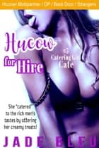 Hucow for Hire #5: Catering Girl Cate - Hucow for Hire, #5 ebook by Jade Bleu