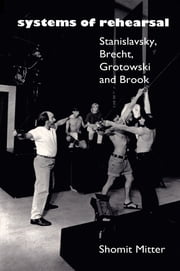 Systems of Rehearsal - Stanislavsky, Brecht, Grotowski, and Brook ebook by Shomit Mitter