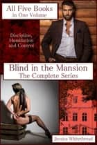 Blind in the Mansion: The Complete Series ebook by Jessica Whitethread