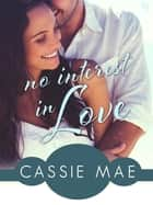 No Interest In Love - An All About Love Novel ebook by Cassie Mae