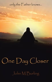 One Day Closer ebook by John M. Burling