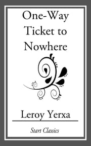 One-Way Ticket to Nowhere ebook by Leroy Yerxa