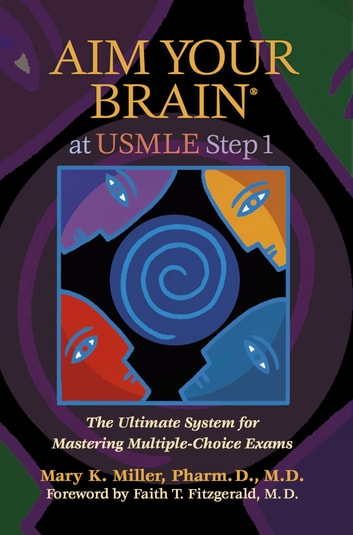 Aim Your Brain® At Usmle Step 1 - The Ultimate System for Mastering Multiple-Choice Exams ebook by Mary K. Miller