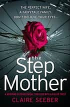The Stepmother - A gripping psychological thriller with a killer twist ebook by Claire Seeber