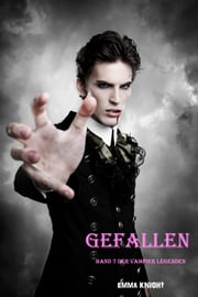 Gefallen (Band 7 der Vampier Legenden) ebook by Emma Knight