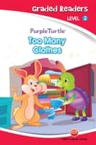 Too Many Clothes! (Purple Turtle, English Graded Readers, Level 2) ebook by Vanessa  Black